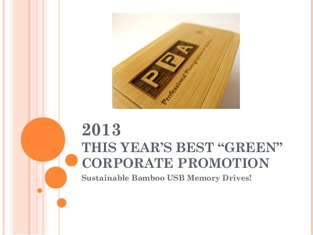 "2013THIS YEAR'S BEST ""GREEN""CORPORATE PROMOTIONSustainable Bamboo USB Memory Drives!"