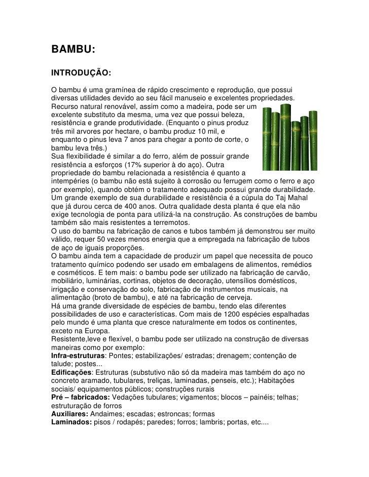 BAMBU:INTRODUÇÃO:O bambu é uma gramínea de rápido crescimento e reprodução, que possuidiversas utilidades devido ao seu fá...