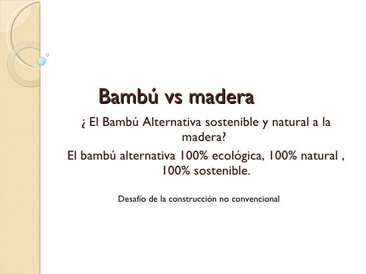 Bambú vs madera ¿ El Bambú Alternativa sostenible y natural a la madera?  El bambú alternativa 100% ecológica, 100% natura...