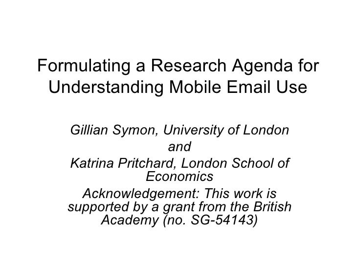 Formulating a Research Agenda for Understanding Mobile Email Use Gillian Symon, University of London and Katrina Pritchard...