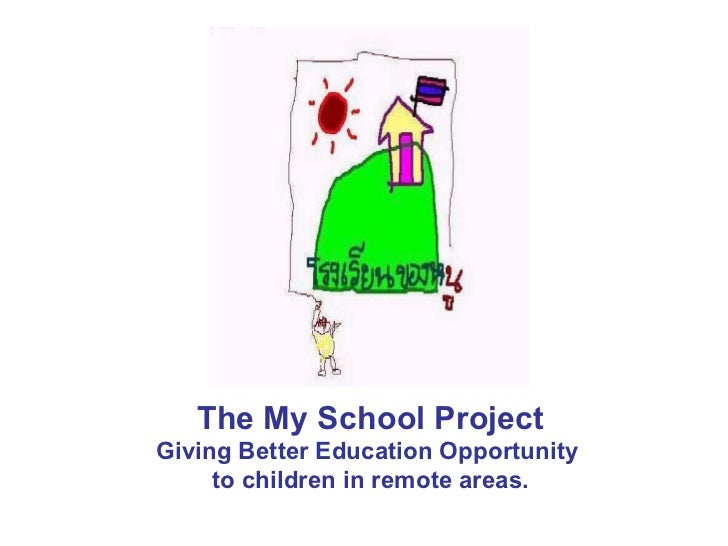 The My School Project Giving Better Education Opportunity  to children in remote areas.