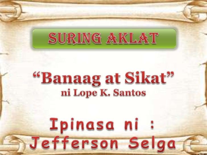 Ang suring aklat na ito ay tungkol sa nobelang Banaag at Sikat nakung saan ipinakikita ang buhay ng may kayang tao na mas ...