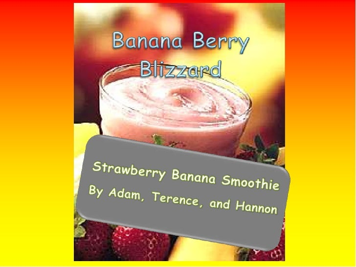 Banana Berry Blizzard<br />Strawberry Banana Smoothie<br />By Adam, Terence, and Hannon<br />