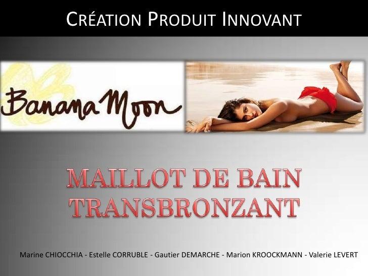 CRÉATION PRODUIT INNOVANTMarine CHIOCCHIA - Estelle CORRUBLE - Gautier DEMARCHE - Marion KROOCKMANN - Valerie LEVERT