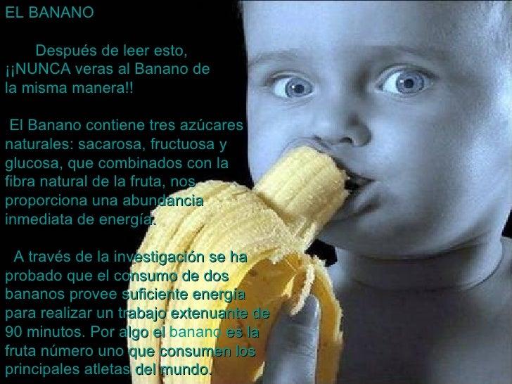 EL BANANO    Después de leer esto,  ¡¡NUNCA veras al Banano de la misma manera!!  El Banano contiene tres azúcares ...
