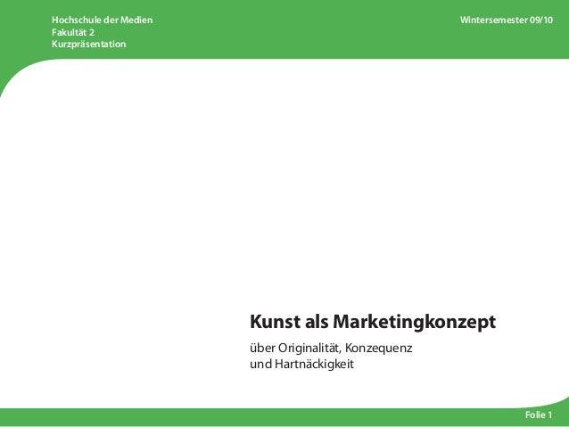Hochschule der Medien Fakultät 2 Kurzpräsentation Wintersemester 09/10 Folie 1 Kunst als Marketingkonzept über Originalitä...