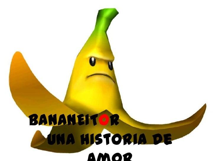 BANANEITOR  Una Historia de