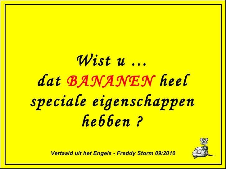 Wist u … dat  BANANEN  heel speciale eigenschappen hebben ? Vertaald uit het Engels - Freddy Storm 09/2010