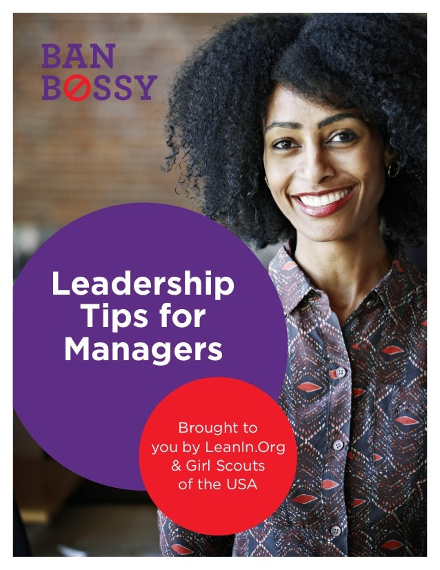 Brought to you by LeanIn.Org & Girl Scouts of the USA Leadership Tips for Managers