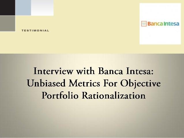 Interview with Banca Intesa: Unbiased Metrics For Objective Portfolio Rationalization