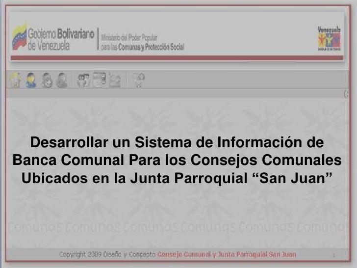 """Desarrollar un Sistema de Información de Banca Comunal Para los Consejos Comunales Ubicados en la Junta Parroquial """"San Ju..."""