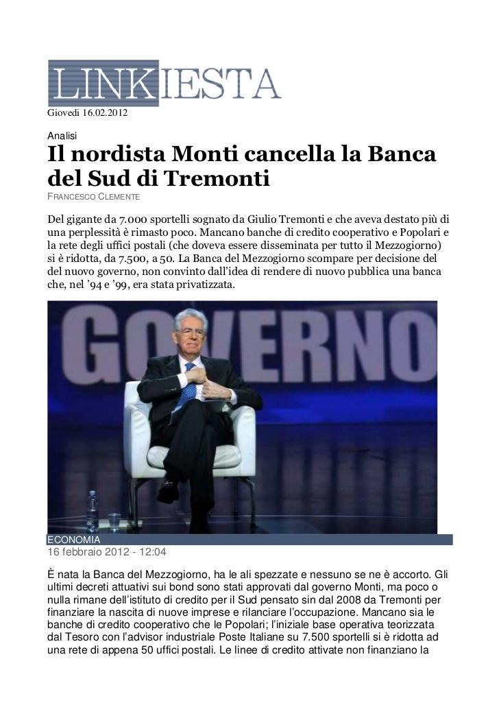 Giovedi 16.02.2012AnalisiIl nordista Monti cancella la Bancadel Sud di TremontiFRANCESCO CLEMENTEDel gigante da 7.000 spor...