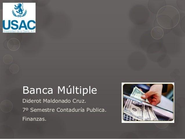 Banca Múltiple Diderot Maldonado Cruz. 7º Semestre Contaduría Publica. Finanzas.