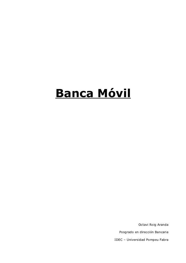 Banca Móvil                     Octavi Roig Aranda          Posgrado en dirección Bancaria        IDEC – Universidad Pompe...