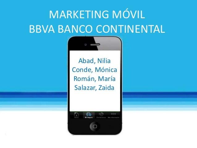 MARKETING MÓVILBBVA BANCO CONTINENTAL        Abad, Nilia      Conde, Mónica      Román, María       Salazar, Zaida