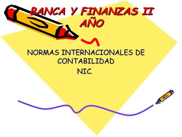 BANCA Y FINANZAS II        AÑONORMAS INTERNACIONALES DE      CONTABILIDAD          NIC.