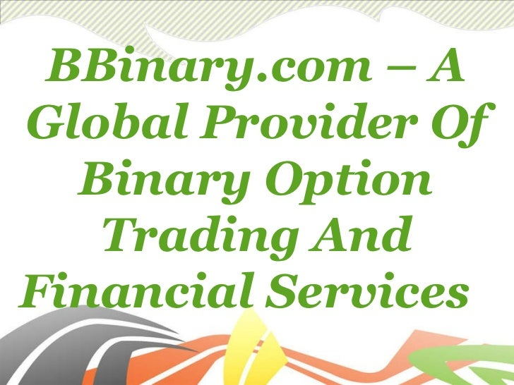 BBinary.com – A Global Provider Of Binary Option Trading And Financial Services