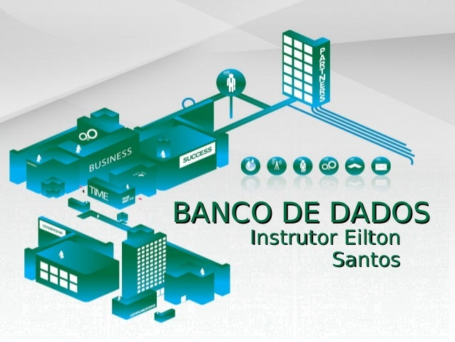 BANCO DE DADOSBANCO DE DADOS Instrutor EiltonInstrutor Eilton SantosSantos