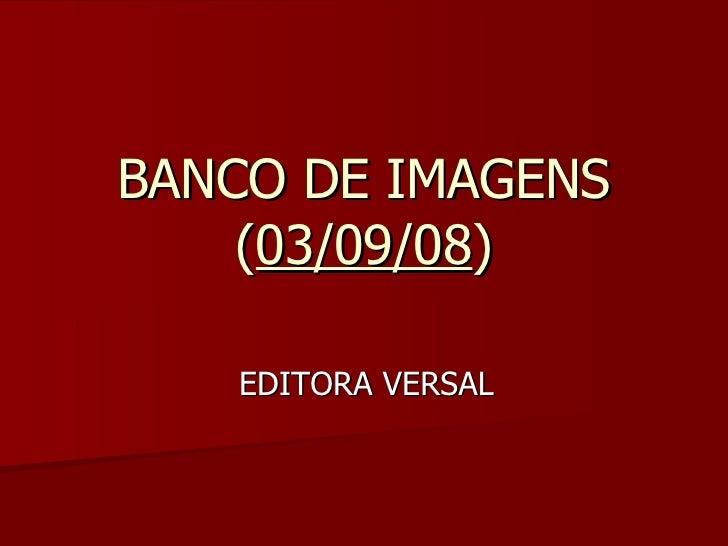 BANCO DE IMAGENS ( 03/09/08 ) EDITORA VERSAL