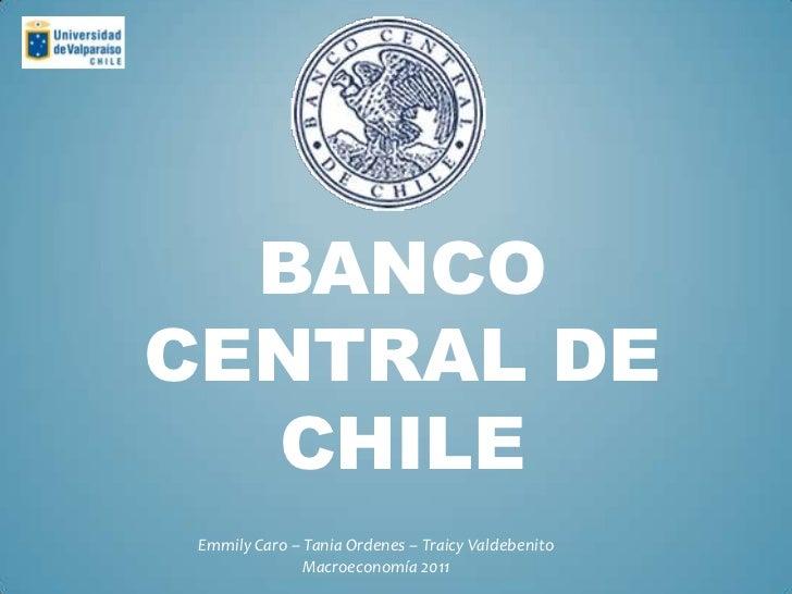 BANCOCENTRAL DE  CHILE Emmily Caro – Tania Ordenes – Traicy Valdebenito               Macroeconomía 2011