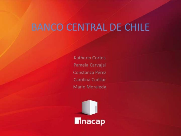 BANCO CENTRAL DE CHILE       Katherin Cortes       Pamela Carvajal       Constanza Pérez       Carolina Cuéllar       Mari...