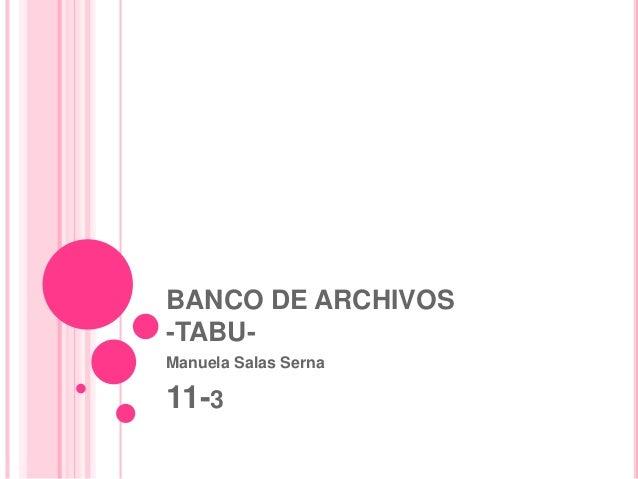 BANCO DE ARCHIVOS  -TABU-Manuela  Salas Serna  11-3