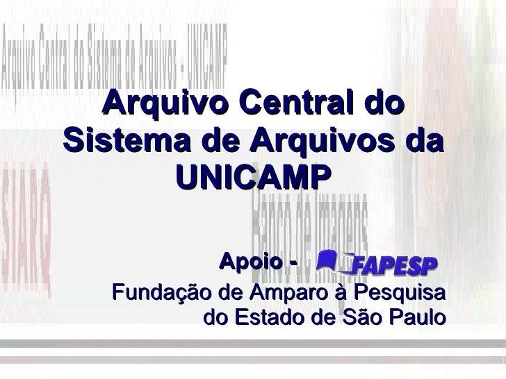 Arquivo Central do Sistema de Arquivos da UNICAMP Apoio -  .   Fundação de Amparo à Pesquisa do Estado de São Paulo