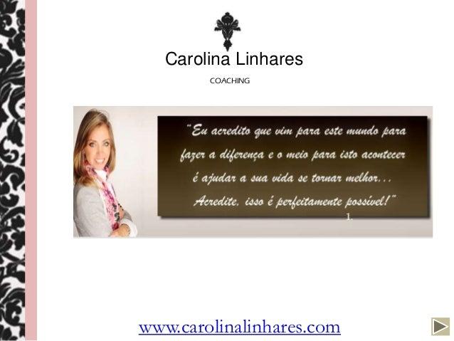 Carolina Linhares        COACHINGwww.carolinalinhares.com