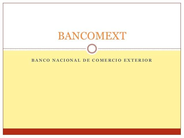 BANCOMEXT BANCO NACIONAL DE COMERCIO EXTERIOR