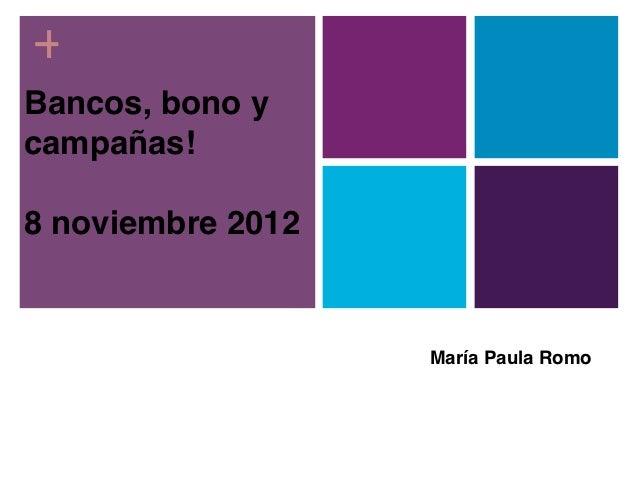 +Bancos, bono ycampañas!8 noviembre 2012                   María Paula Romo