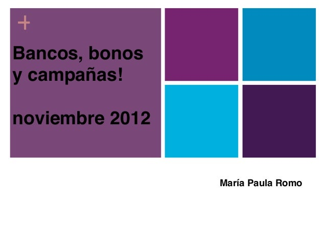 +Bancos, bonosy campañas!noviembre 2012                 María Paula Romo