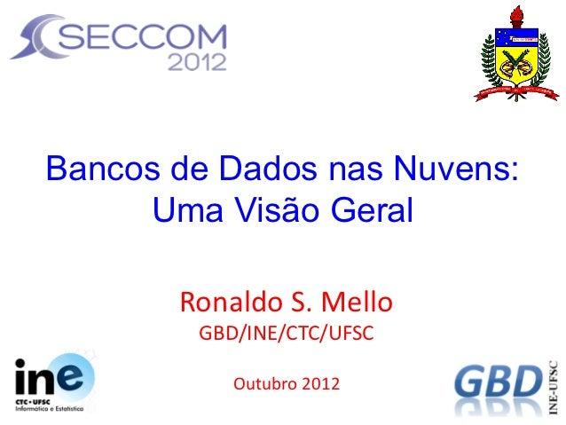 Bancos de Dados nas Nuvens:     Uma Visão Geral       Ronaldo S. Mello        GBD/INE/CTC/UFSC           Outubro 2012
