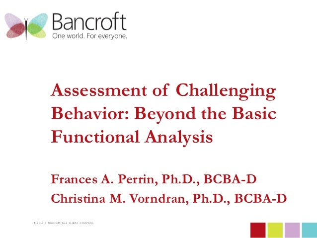 Assessment of Challenging          Behavior: Beyond the Basic          Functional Analysis          Frances A. Perrin, Ph....