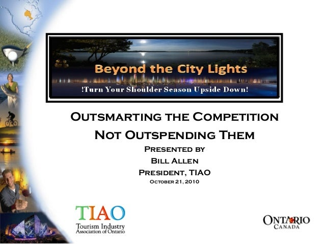 Outsmarting the Competition Not Outspending Them Presented by Bill Allen President, TIAO October 21, 2010