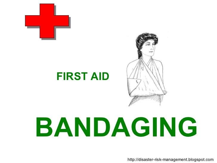 http://disaster-risk-management.blogspot.com  FIRST AID BANDAGING