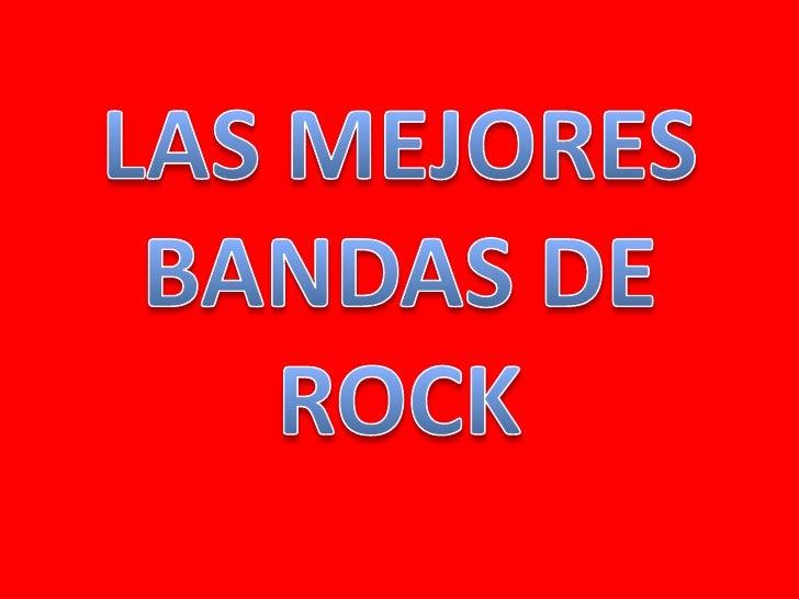 LAS MEJORES BANDAS DE ROCK<br />