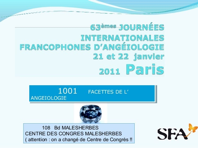 1001 FACETTES DE L' ANGEIOLOGIE 1001 FACETTES DE L' ANGEIOLOGIE 108 Bd MALESHERBES CENTRE DES CONGRES MALESHERBES ( attent...