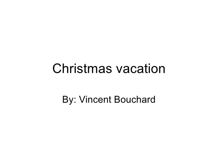 Christmas vacation By: Vincent Bouchard