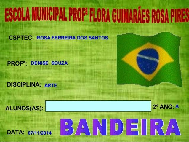 CSPTEC:  PROFª:  ALUNOS(AS): 2º ANO:  DATA:  ROSA FERREIRA DOS SANTOS.  DENISE SOUZA  ARTE  07/11/2014  A  DISCIPLINA: