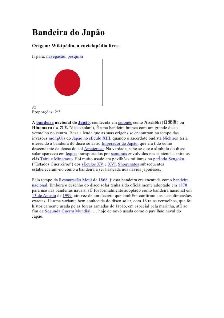 Bandeira do JapãoOrigem: Wikipédia, a enciclopédia livre.Ir para: navegação, pesquisaProporções: 2:3A bandeira nacional do...