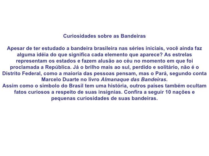 Curiosidades sobre as Bandeiras  Apesar de ter estudado a bandeira brasileira nas séries iniciais, você ainda faz       al...