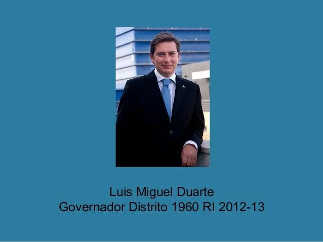 Luis Miguel DuarteGovernador Distrito 1960 RI 2012-13