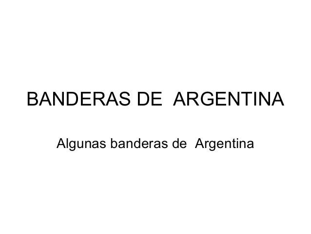 BANDERAS DE ARGENTINA  Algunas banderas de Argentina