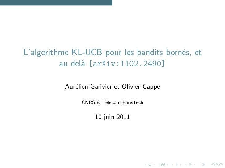 L'algorithme KL-UCB pour les bandits born´s, et                                         e          au del` [arXiv:1102.249...