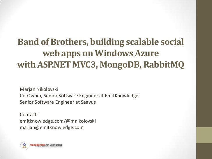 Band of brothers, building scalable social web apps on windows azure with asp.net mvc3, mongo db, rabbitmq