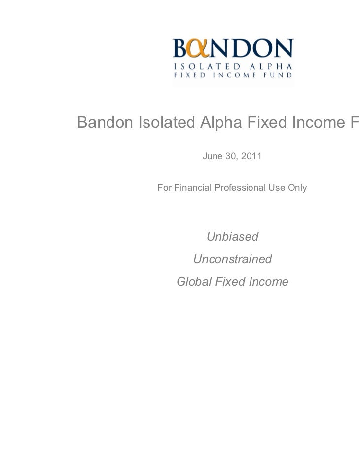 Bandon Isolated Alpha Fixed Income Fund                    June 30, 2011          For Financial Professional Use Only     ...