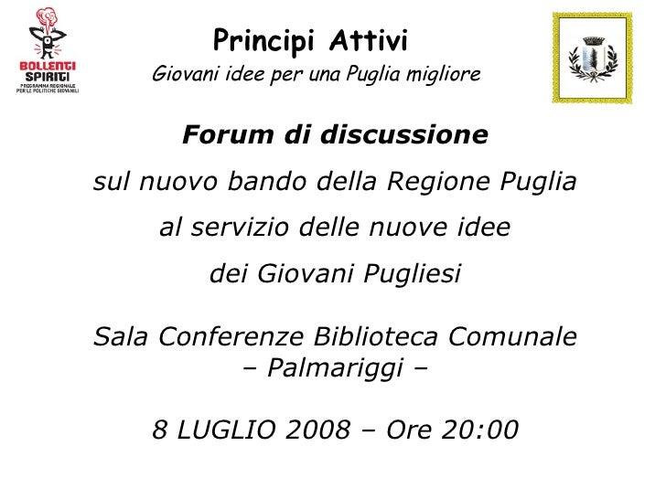 Principi Attivi   Giovani idee per una Puglia migliore <ul><ul><li>Forum di discussione </li></ul></ul><ul><ul><li>sul nuo...
