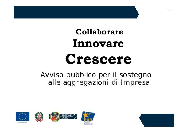 1         Collaborare         Innovare      CrescereAvviso pubblico per il sostegno  alle aggregazioni di Impresa