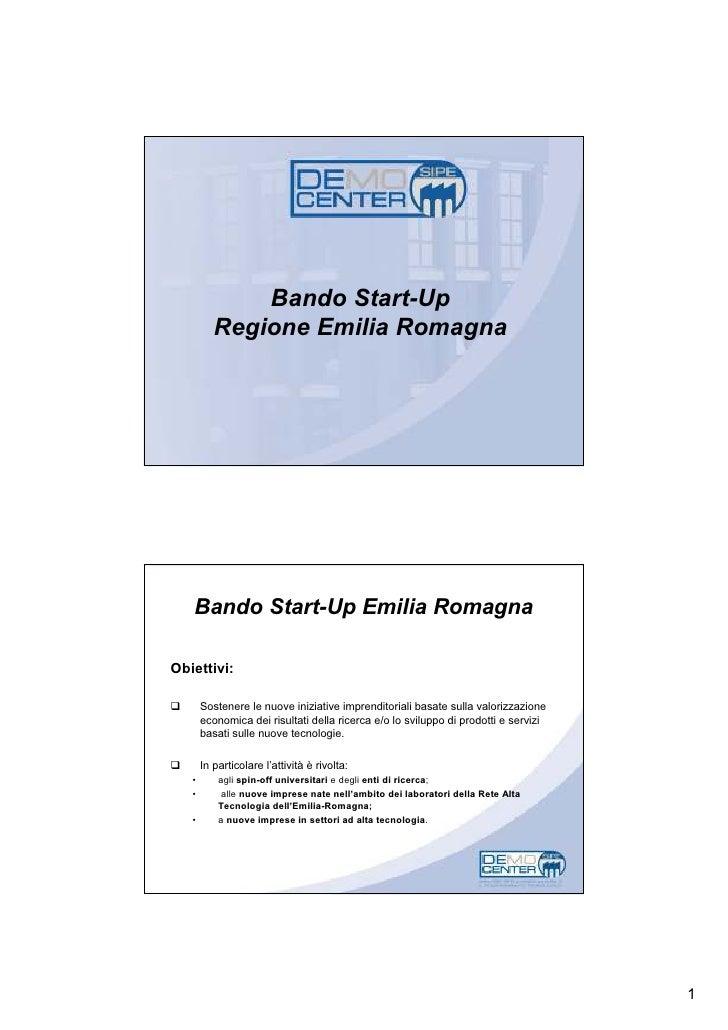 Bando Start-Up           Regione Emilia Romagna        Bando Start-Up Emilia Romagna  Obiettivi:         Sostenere le nuov...