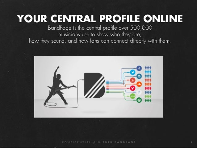 1! YOUR CENTRAL PROFILE ONLINE BandPage is the central profile over 500,000 musicians use to show who they are, how they s...
